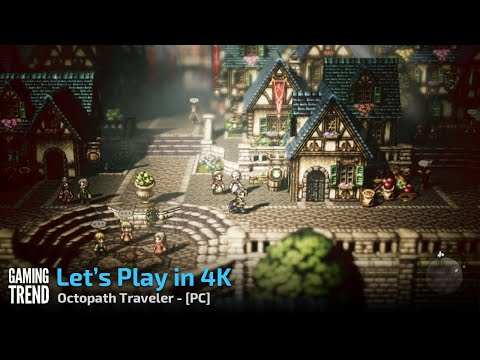 Octopath Traveler - Let's Play on 4K - PC [Gaming Trend]