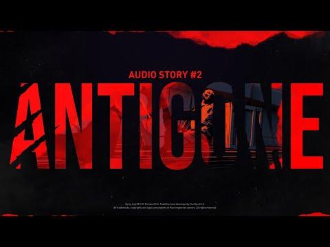 Dying Light 2 Stay Human Audio Story — Antigone