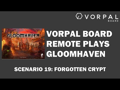 Vorpal Board Remotely Plays Gloomhaven Scenario 19: Forgotten Crypt