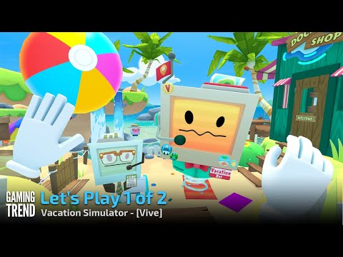 Vacation Simulator - Let's Play 1 of 2 - Vive [Gaming Trend]