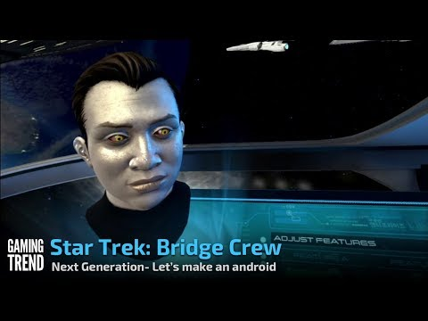 Star Trek Bridge Crew – The Next Generation - Let's Make an Android - PS4 - [Gaming Trend]