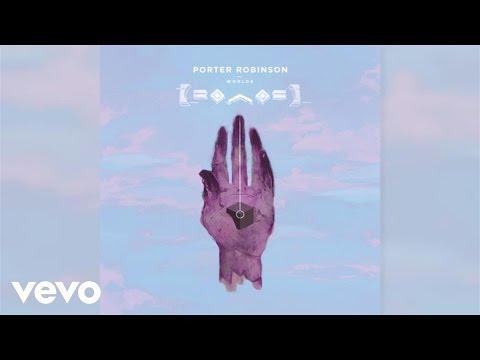 Porter Robinson - Goodbye To A World (Official Audio)