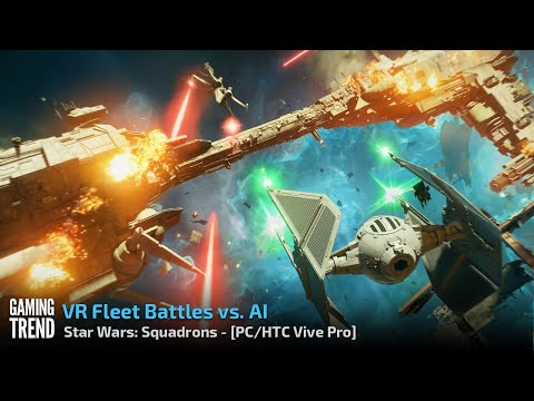 Star Wars Squadrons - VR Fleet Battles vs. AI - PC and Vive Pro [Gaming Trend]