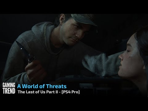 Don't play The Last of Us Part II until you know these new threats! - PS4 Pro [Gaming Trend]