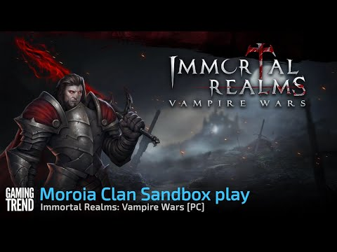 Moroia Clan Sandbox play - Immortal Realms: Vampire Wars [Gaming Trend]