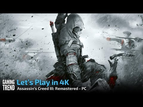 Assassin's Creed III Remastered - Let's Play in 4K 60fps - PC [Gaming Trend]