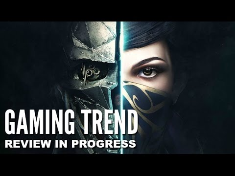 Dishonored 2 - Review In Progress [Gaming Trend]