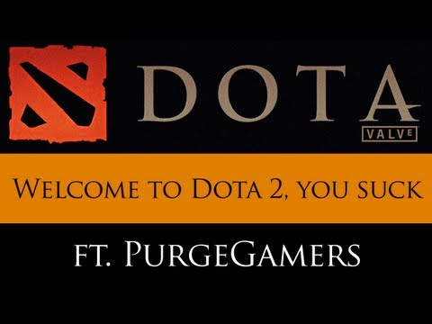Welcome to Dota 2. You suck. (feat. PurgeGamers)