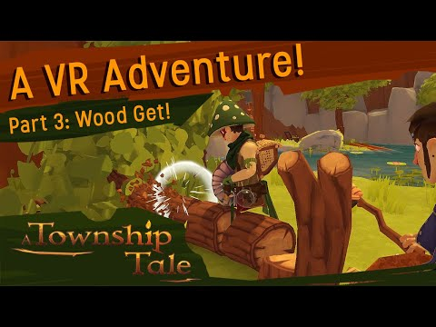 """A Township Tale VR RPG : Developer Gameplay #3 - """"Wood Get!"""""""
